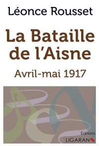 La Bataille de l'Aisne: Avril-mai 1917