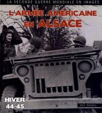 L'Armée américaine en Alsace : Haut-Rhin / Bas-Rhin 1944-1945