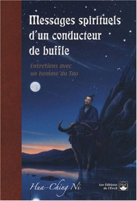 Messages spirituels d'un conducteur de buffle : Entretiens avec un homme du Tao
