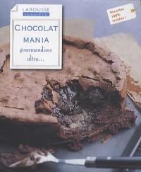 Chocolat mania : Gourmandises ultra...