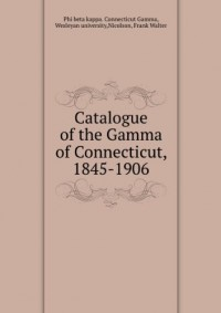 Catalogue of the Gamma of Connecticut, 1845-1906 (1907)