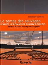 Le temps des sauvages: D'après le roman de Thomas Gunzig, Manuel de survie à l'usage des incapables