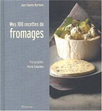 Mes 100 recettes de fromages