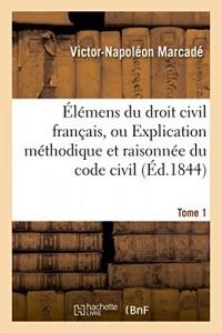 Élémens du droit civil français, ou Explication méthodique et raisonnée du code civil.Tome 1