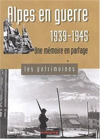 Alpes en guerre 1939-1945 : Une mémoire en partage