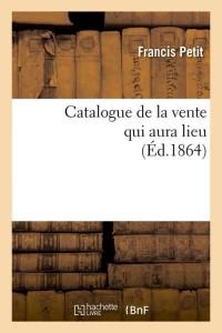 Catalogue de la Vente Qui Aura Lieu  ed 1864