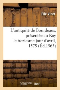 L Antiquite de Bourdeaus  ed 1565