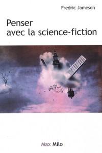 Penser avec la science-fiction : Tome 2 d'Archéologies du futur. Le désir nommé utopie