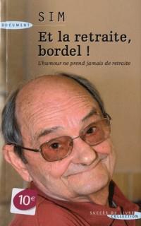 Et la retraite bordel ! : L'humour ne prend jamais de retraite