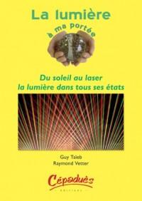 La lumière à ma portée : Du soleil au laser : la lumière dans tous ses états