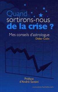 Quand sortirons-nous de la crise ? : Mes conseils d'astrologue