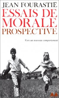 Essais de morale prospective