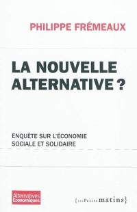 La Nouvelle Alternative ? Enquête sur l'économie sociale et solidaire