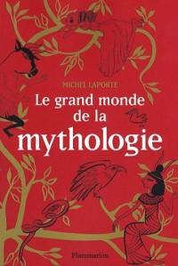 Le grand monde de la mythologie : Vingt-six récits de dieux, de monstres, de héros et d'hommes