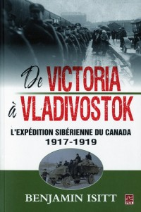 From Victoria to Vladivostok Canada S Siberian Expedition 1917 1919