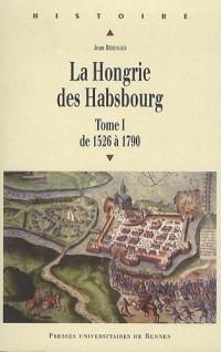 La Hongrie des Habsbourg : Tome 1, De 1526 à 1790