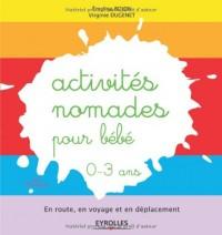 Activites Nomades pour Bebe. en Route, en Voyage et en Depl Acement (de 0 a 3 Ans)