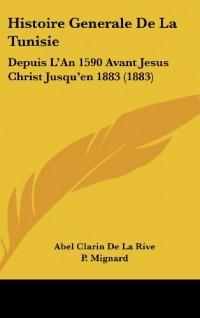 Histoire Generale de La Tunisie: Depuis L'An 1590 Avant Jesus Christ Jusqu'en 1883 (1883)