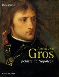 Antoine-Jean Gros : Peintre de Napoléon