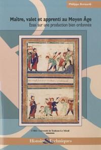 Maître, valet et apprenti au Moyen Age : Essai sur une production bien ordonnée