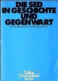 Die SED in Geschichte und Gegenwart (German Edition)