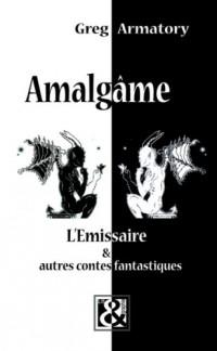 Amalgâme : L'Emissaire et autres contes fantastiques