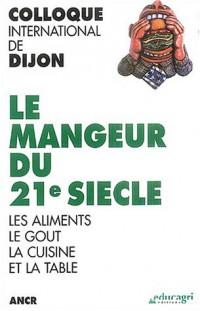 Le mangeur du 21e siècle : Les aliments, le goût, la cuisine et la table, Colloque international de Dijon