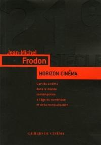 Horizon cinéma : L'art du cinéma dans le monde contemporain à l'âge du numérique et de la mondialisation