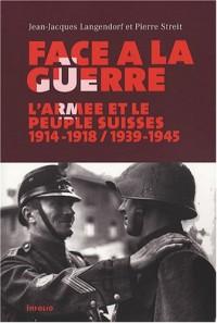 Face à la guerre : L'armée et le peuple suisses, 1914-1918 / 1939-1945