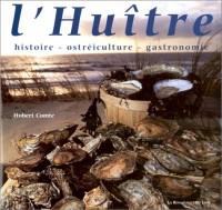 L'huître: Histoire, ostréiculture, gastronomie