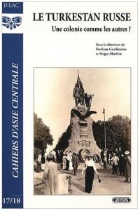 Cahiers d'Asie centrale, N° 17/18 : Le turkestan russe : Une colonie comme les autres ?