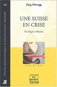 Une Suisse en crise : De Ziegler à Blocher