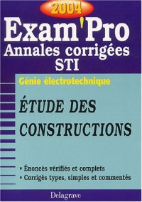 Exam'Pro numéro, 38 : Génie électrotechnique - Etudes de constructions, STI (Annales corrigées)