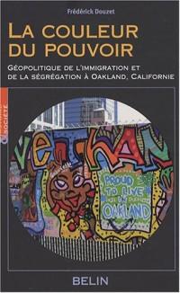 La couleur du pouvoir : Géopolitique de l'immigration et de la ségrégation à Oakland, Californie