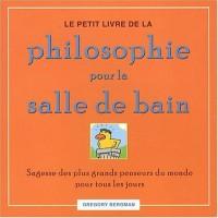 Le petit livre de la philosophie pour la salle de bain : Sagesse des plus grands penseurs du monde pour tous les jours