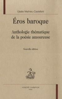 Eros baroque : Anthologie thématique de la poésie amoureuse