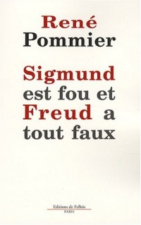 Sigmund est fou et Freud a tout faux : Remarques sur la théorie freudienne du rêve