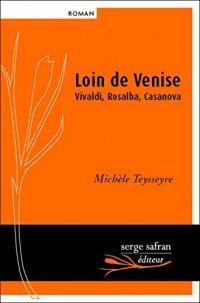Loin de Venise : Vivaldi, Rosalba, Casanova