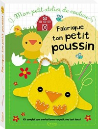 Fabrique Ton Petit Poussin (Coll. Mon Petit Atelier de Couture)