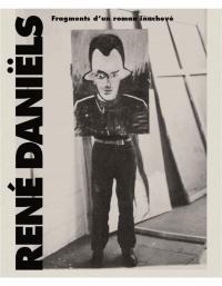 René Daniëls : Fragments d'un roman inachevé