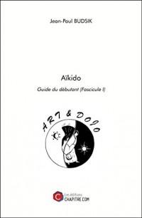 Aikido - Guide du Débutant (Fascicule I)