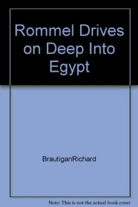 Rommel Drives on Deep Into Egypt [Hardcover] by BrautiganRichard