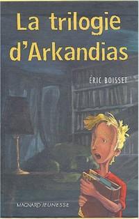 La trilogie d'Arkandias Coffret 3 volumes : Le grimoire d'Arkandias. Arkandias contre-attaque. Le sarcophage d'Outretemps
