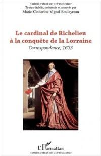 Le cardinal de Richelieu à la conquête de la Lorraine : Correspondance, 1633