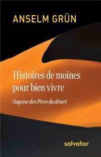 Histoires de moines pour bien vivre ; sagesse des pères du désert