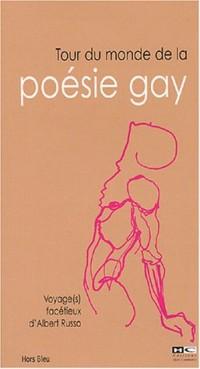 Tour du monde de la poésie gay : Voyage(s) facétieux d'Albert REousso