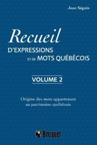 Recueil d'expressions et de mots québecois : Tome 2, Histoire des mots appartenant au patrimoine québécois