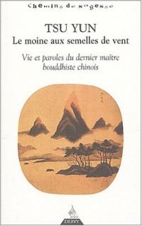 Tsun Yun, le moine aux semelles de vent : Vie et paroles du dernier maître bouddhiste chinois