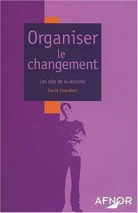 Organiser le changement : Les Clés de la réussite