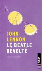 John Lennon le Beatle révolté [Poche]